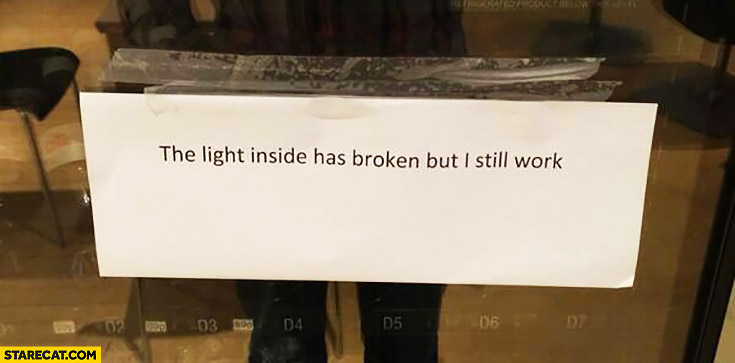 The light inside has broken but I still work quote
