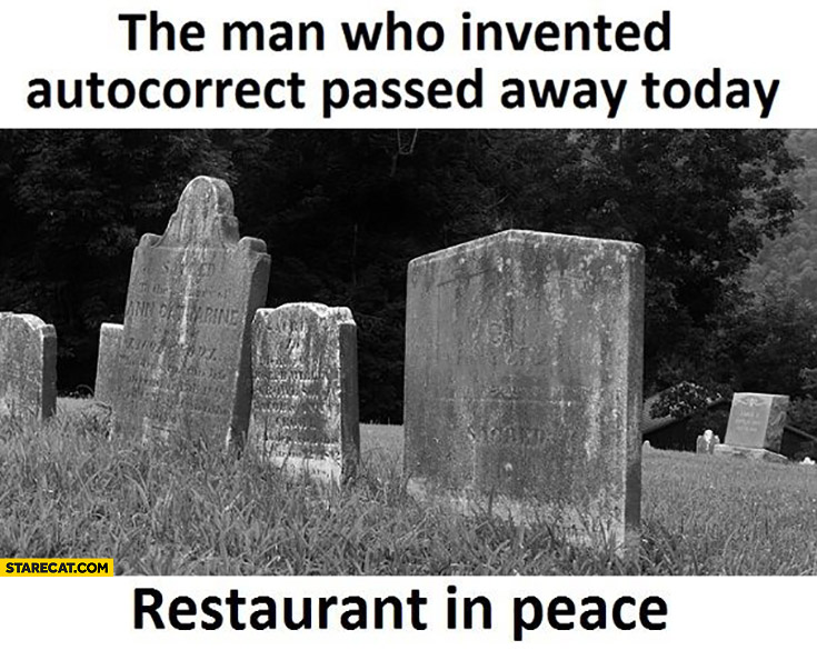 The man who invented autocorrect passed away today. Restaurant in peace