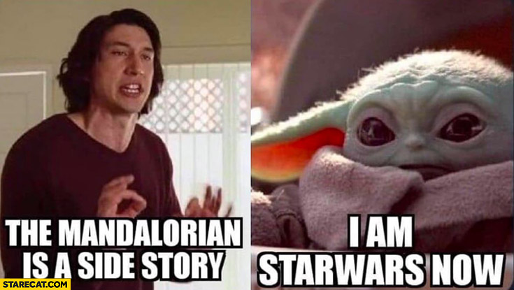 The Mandalorian is a side stroy I am Star Wars now Kylo Ren baby Yoda