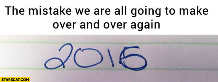 The mistake we are all going to make over and over again: writing 2015 instead of 2016