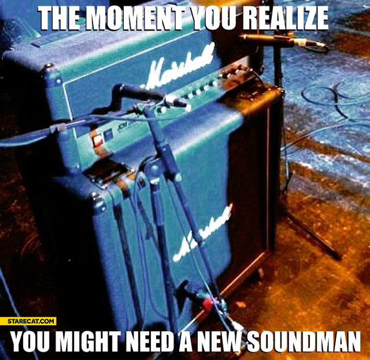 The moment you realize you might need a new soundman