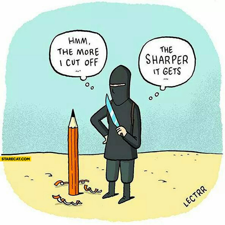 The more I cut off the sharper it gets pencil muslim terrorist