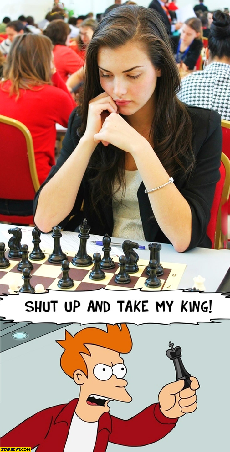 The most beautiful chess player girl woman shut up and take my king