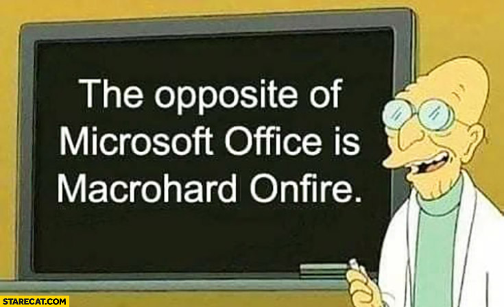 The opposite of Microsoft Office is Macrohard Onfire
