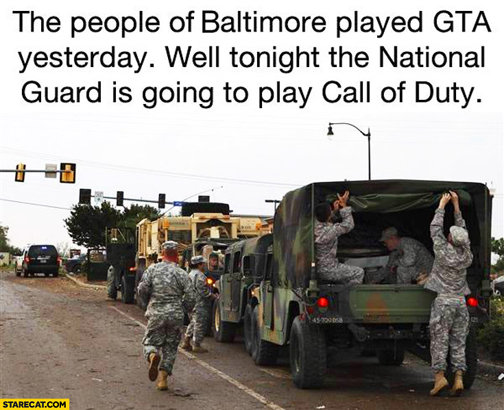 The people of Baltimore played GTA yesterday. Well tonight the National Guard is going to play Call of Duty