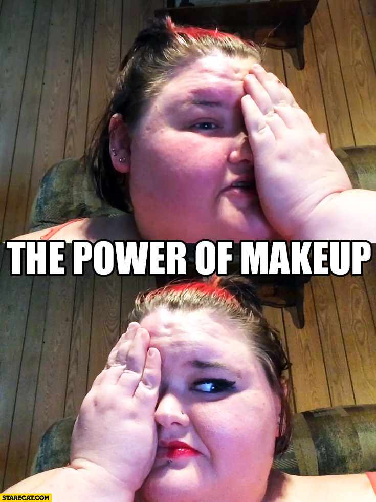 The power of makeup. Fat woman fail