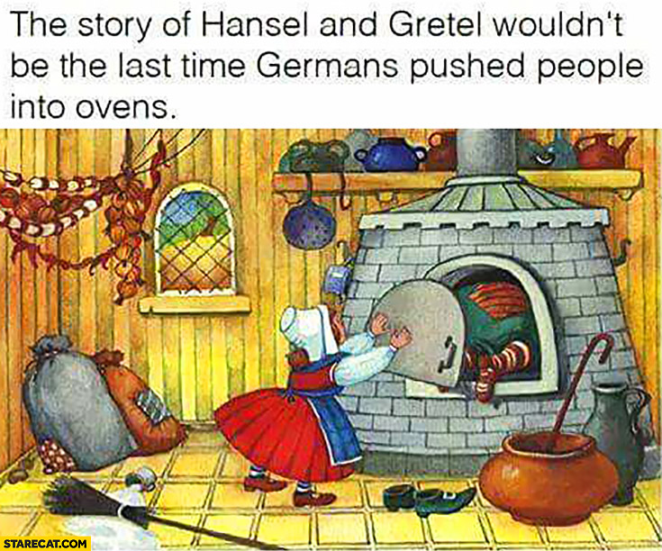The story of Hansel and Gretel wouldn't be the last time Germans pushed people into ovens