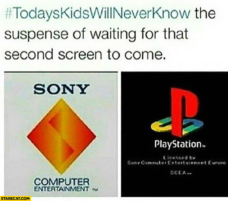The suspense of waiting for that second screen to come playstation kids will never know