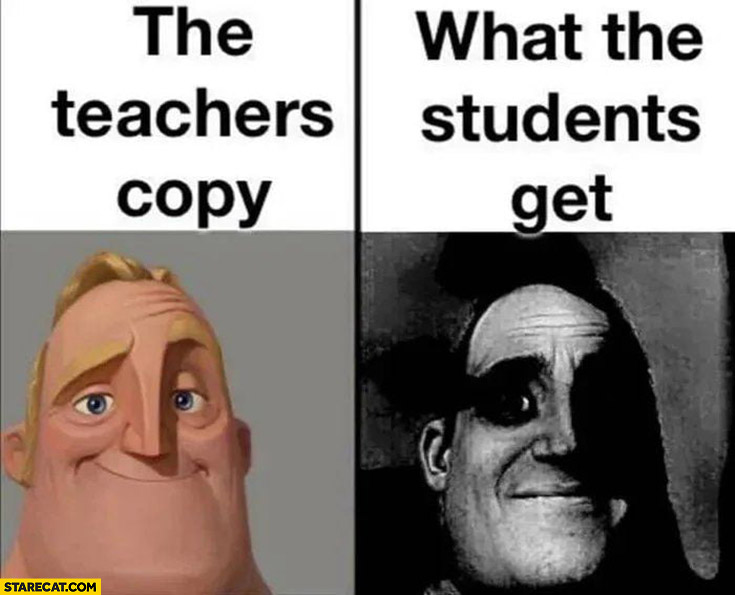 The teachers copy vs what the students get black and white unreadable copy