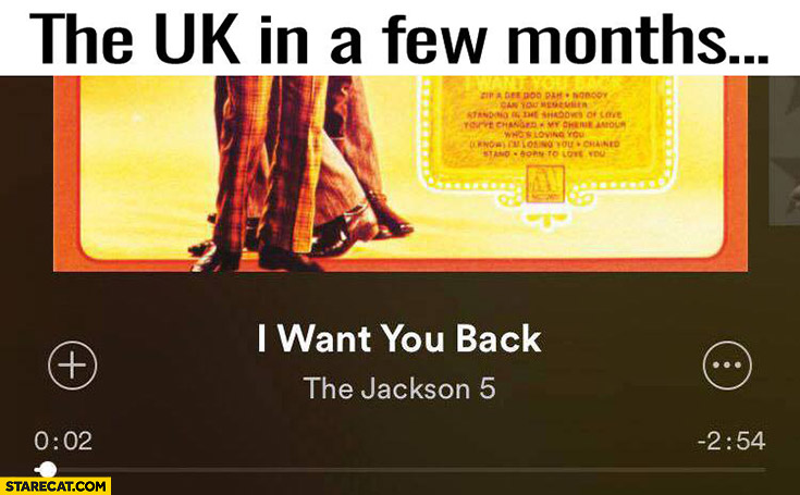 The UK in a few months: I want you back European Union song Brexit