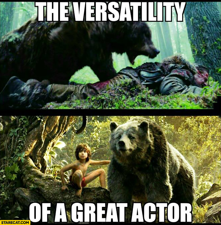 The versatility of a great actor bear The Revenant, The Jungle Book