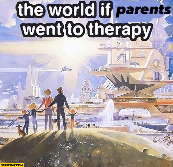 The world if parents went to therapy beautiful perfect