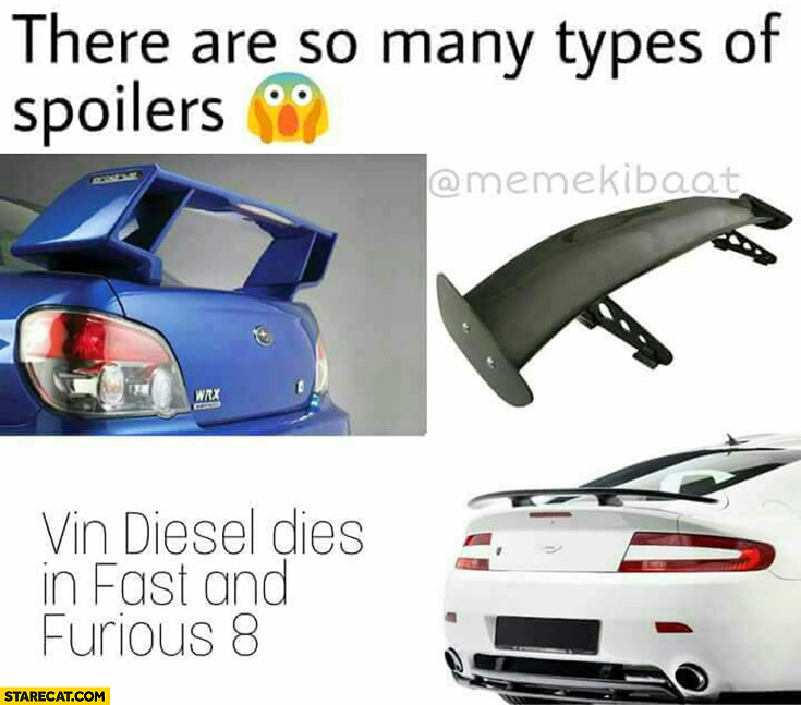 There are so many types of spoilers Vin Diesel dies in Fast and Furious 8