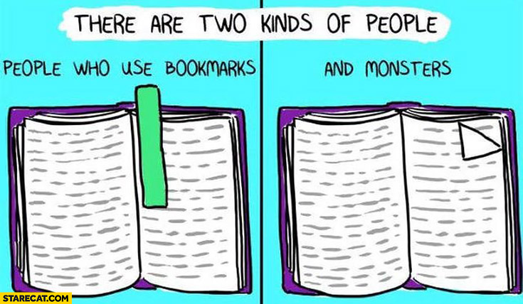 There are two kinds of people: those who use bookmarks and monsters