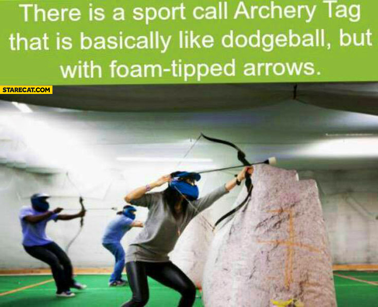 There is a sport archery tag like dodgeball but with foam tipped arrows