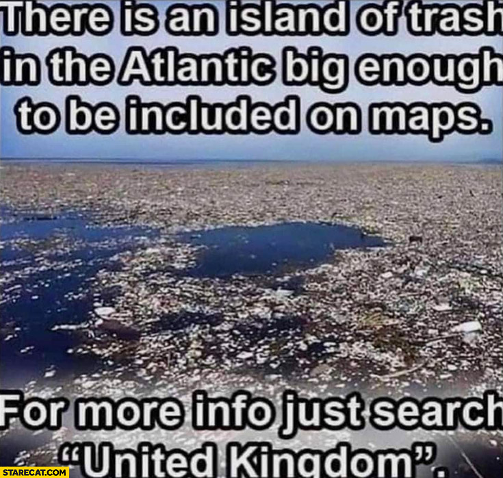 There is an island of trash in the atlantic big enough to be included on maps for more info just search United Kingdom