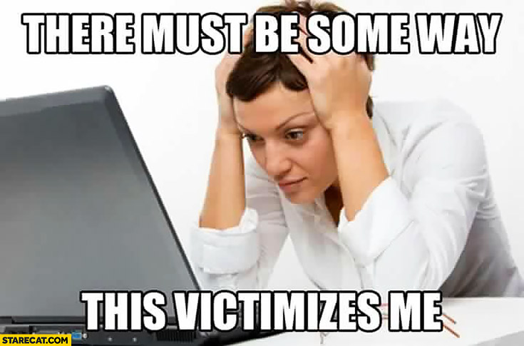There must be some way that victimizes me. Woman feminist