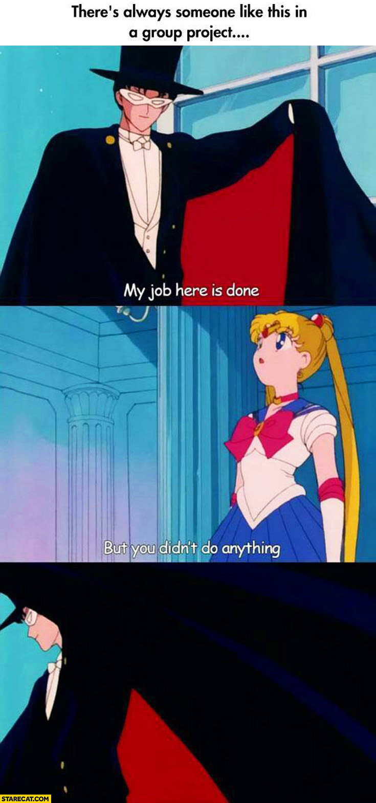 There's always someone like this in a group project my job here is done but you didn't do anything Sailor Moon