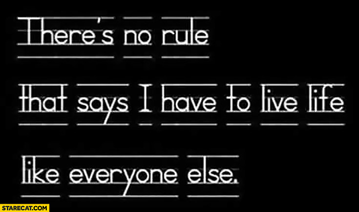 "There's no rule that says ""I have to live life like everyone else"""