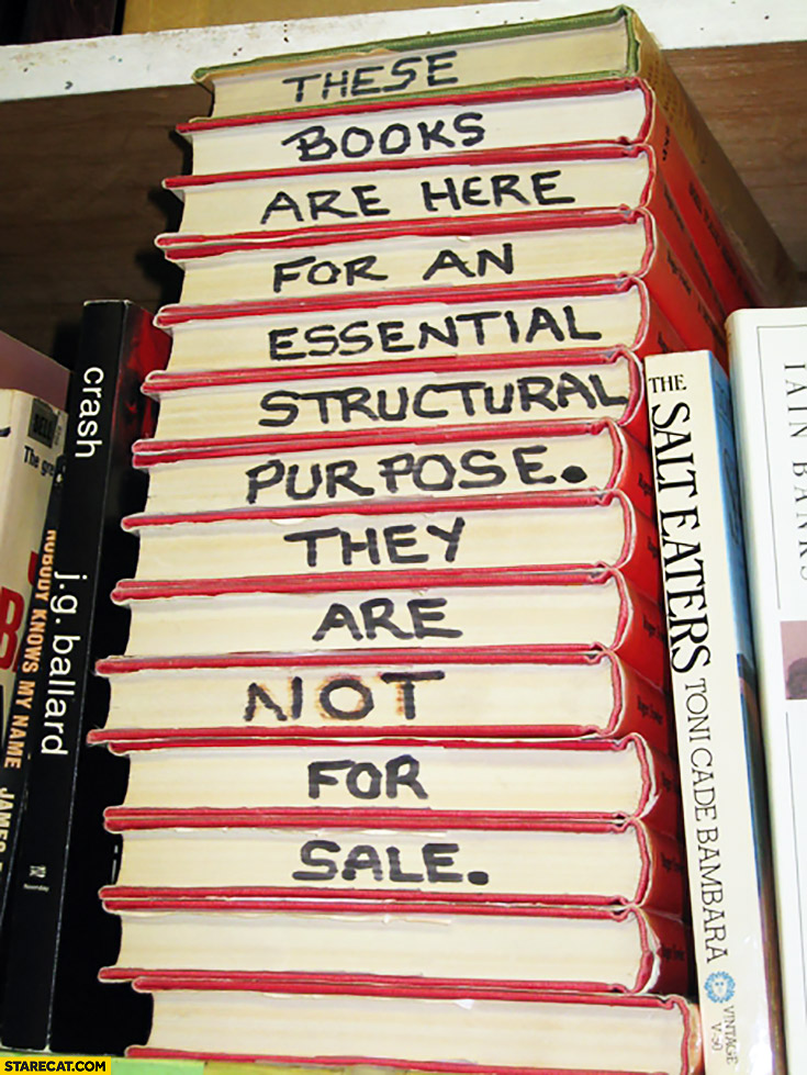These books are here for an essential structural purpose they are not for sale