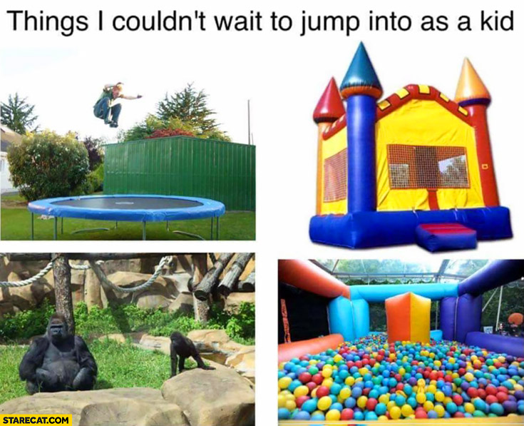 Things I couldn't wait to jump into as a kid gorillas