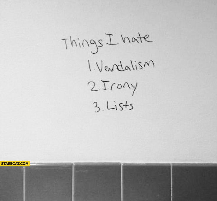 Things I hate vandalism irony lists