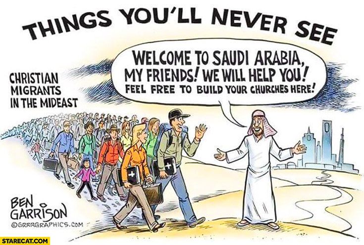 Things you'll never see welcome to Saudi Arabia my Christian friends, we will help you