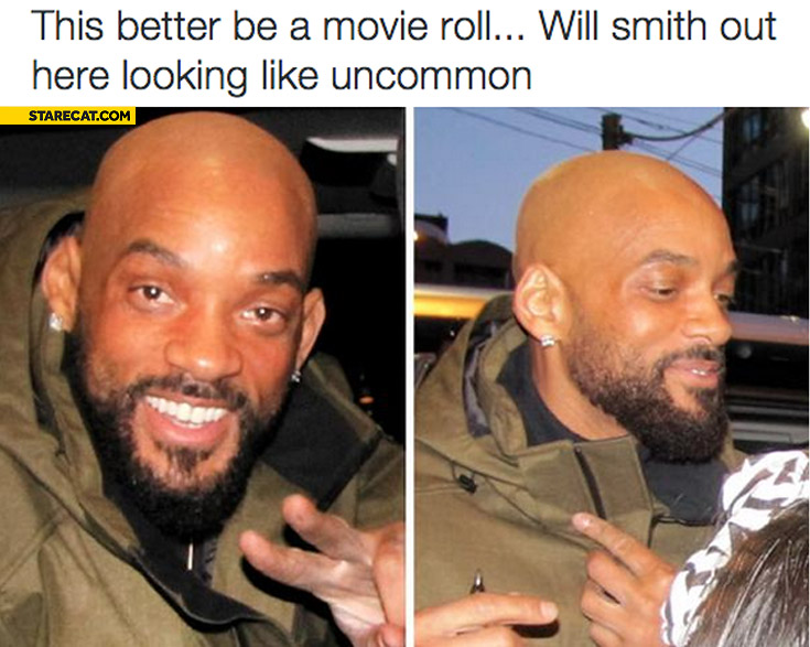This better be a movie roll bald Will Smith with beard