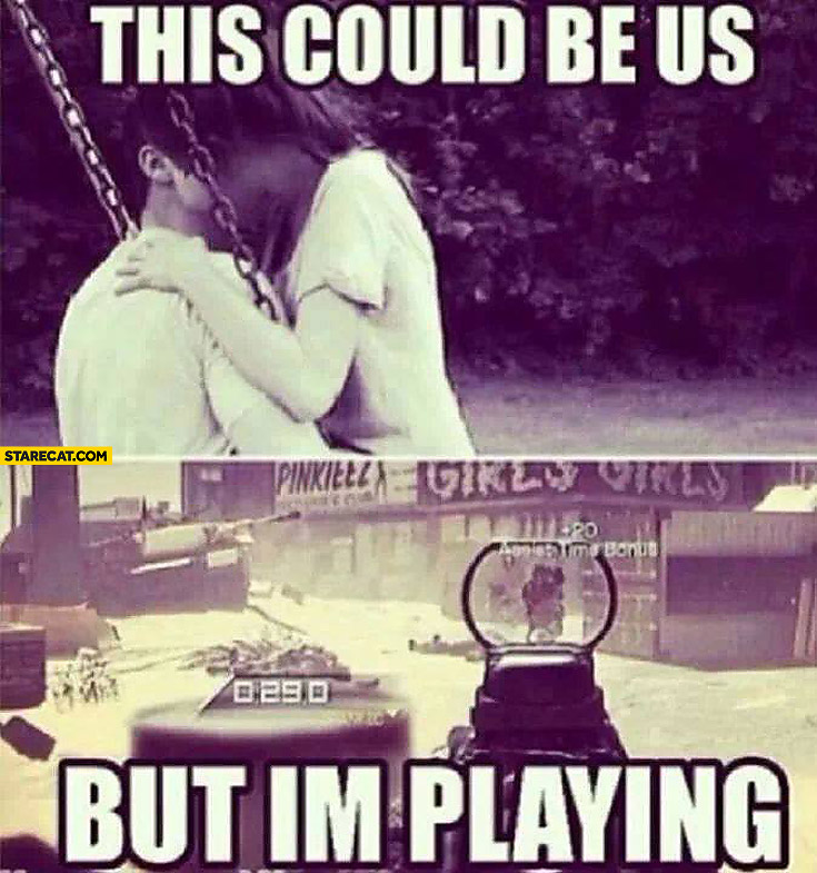 This could be us but I'm playing