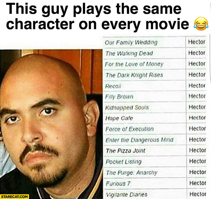This guy plays the same character on every movie Hector Mexican