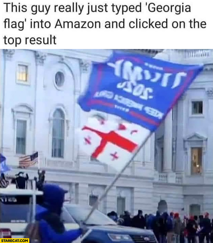 This guy really just typed Georgia flag into amazon and clicked on the top result