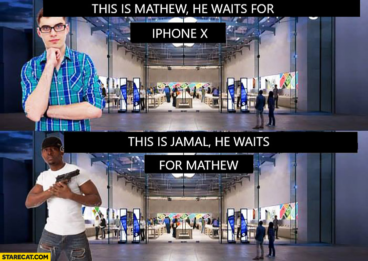 This is Mathew he waits for iPhone X, this is Jamal he waits for Mathew armed black man with a gun
