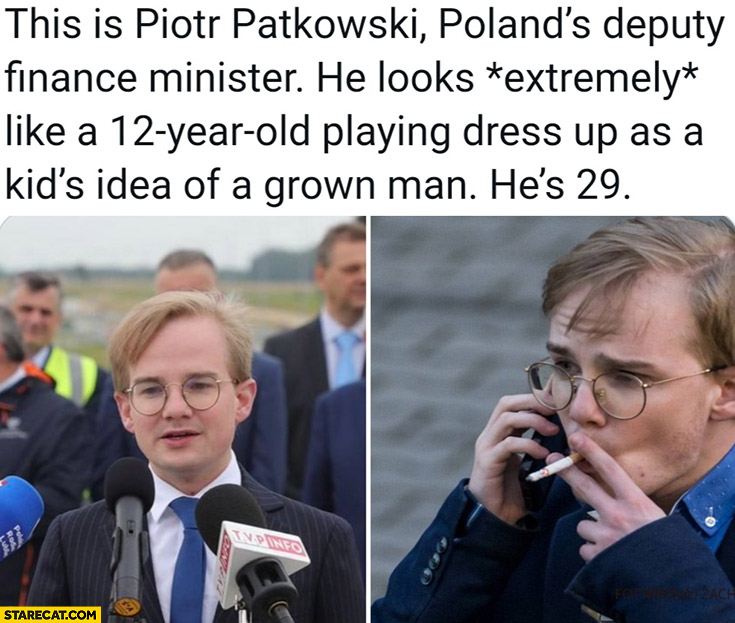 This is Piotr Patkowski Poland's deputy finance minister, he looks extremely like a 12-year-old playing dress up as kids idea of a grown man he's 29