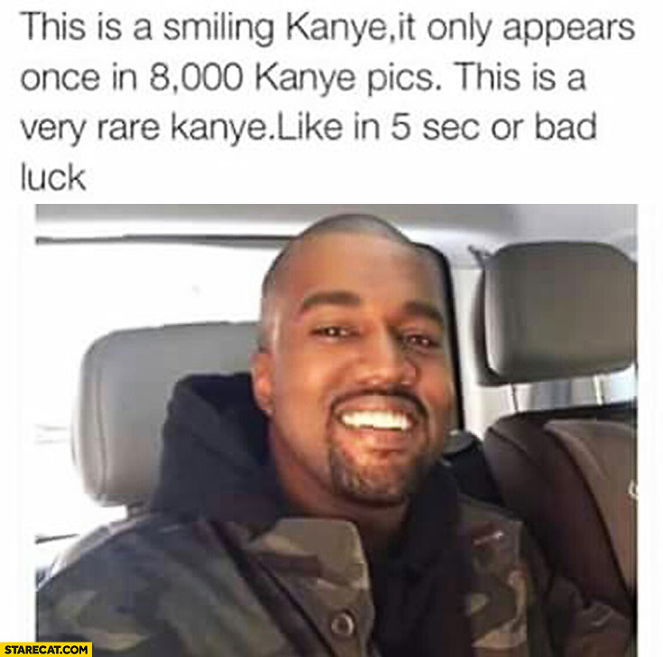 This is smiling Kanye it only appears once in 8000 Kanye pics like in 5 sec or bad luck