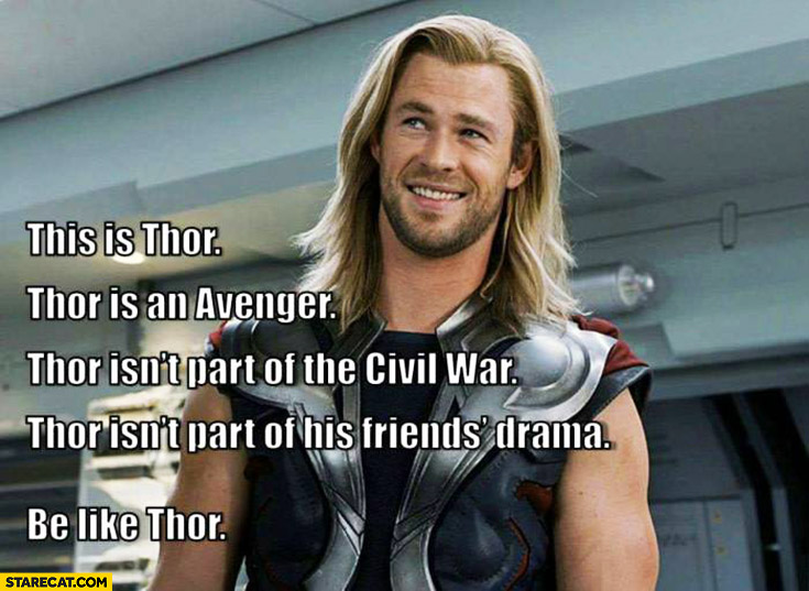 This is Thor, an Avenger, isn't part of the Civil War, isn't part of his friends drama. Be like Thor