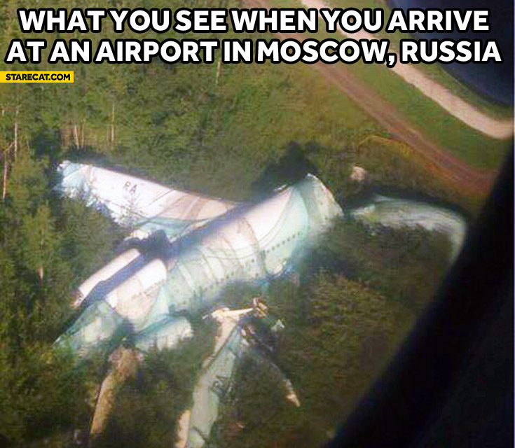 This is what you see when you arrive at an airport in Moscow Russia crashed plane