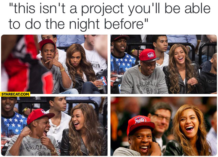This isn't a project you'll be able to do the night before Beyonce Jay-Z