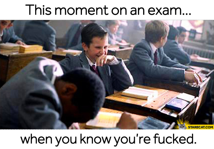 This moment on exam when you know you're fcked