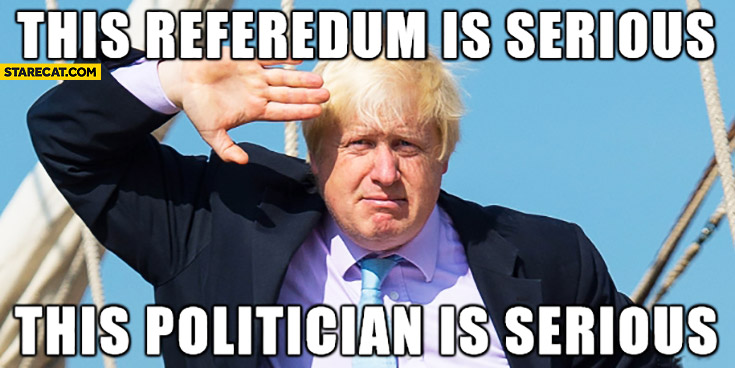 This referendum is serious, this politician is serious. Boris Johnson Brexit
