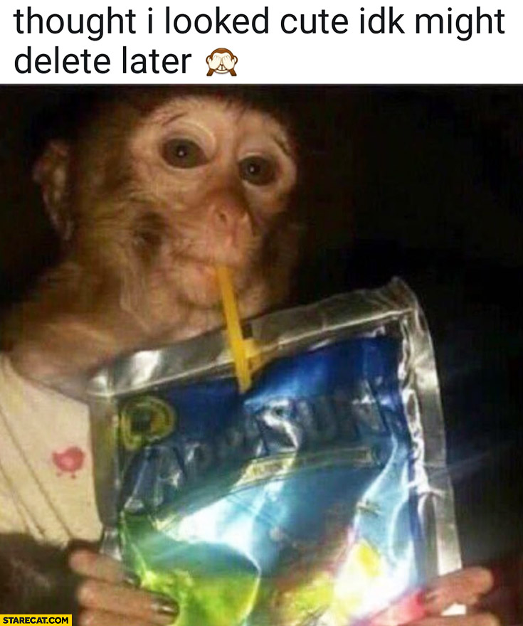 Thought I looked cute idk might delete later monkey drinking juice