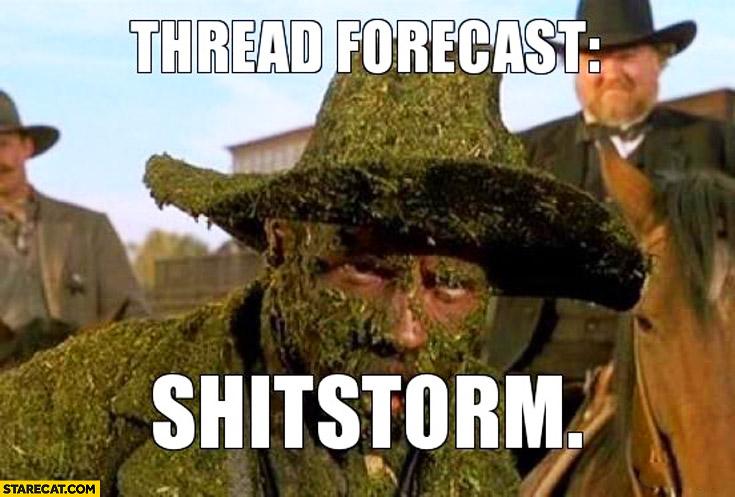 Thread forecast: shitstorm
