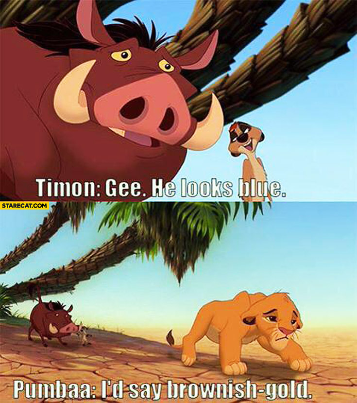 Timon he looks blue Pumbaa I'd say brownish-gold