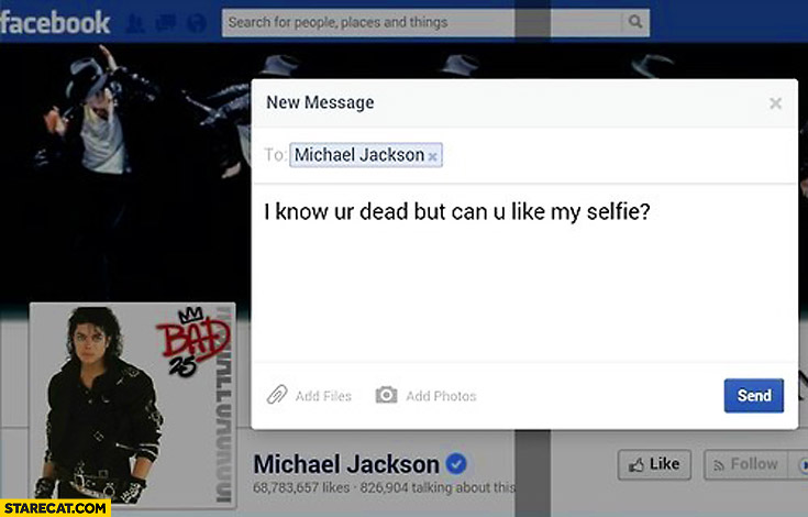 To Michael Jackson I know you're dead but can you like my selfie?