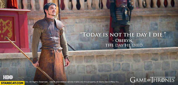 Today is not the day I die Oberyn the day he died