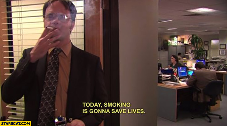 Today smoking is gonna save lives the office