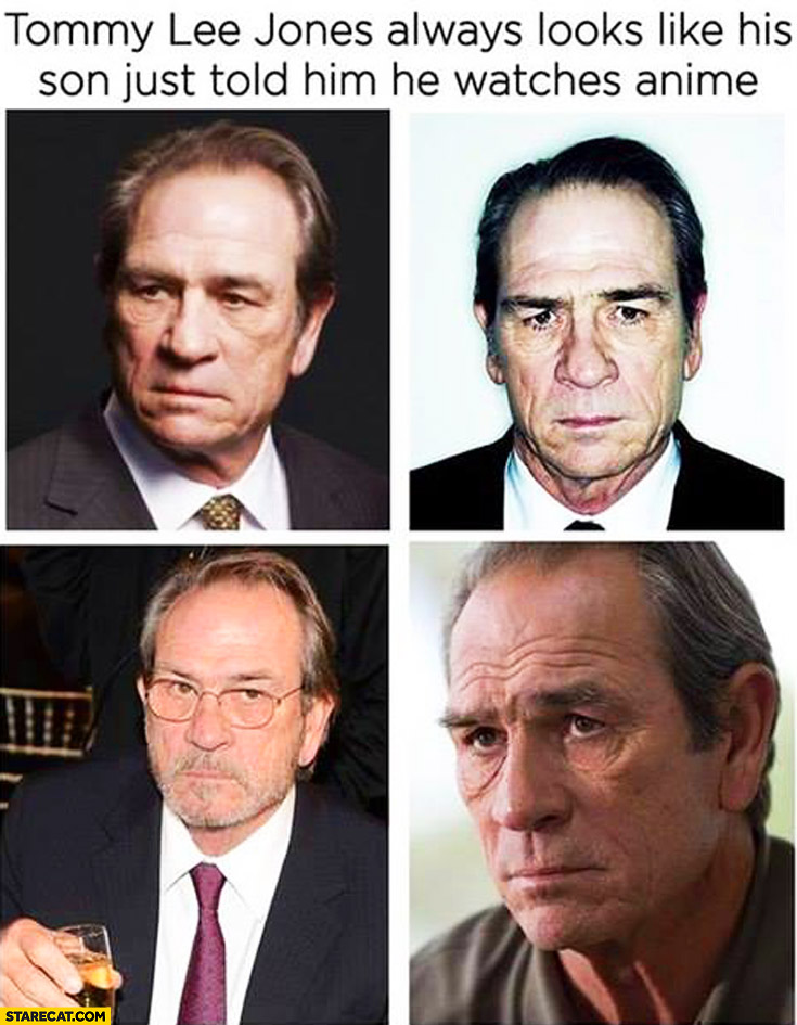 Tommy Lee Jones always looks like his son just told him he watches anime