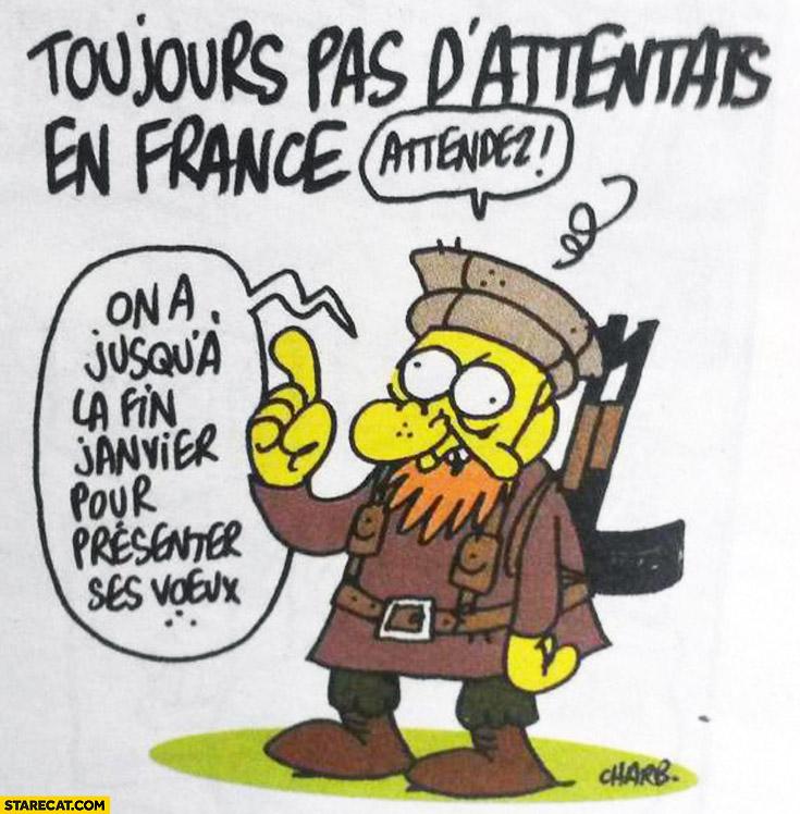 Toujours pas d'attentats en France. Attendez! on a jusqua la fin janvier pour presenter ses voeux