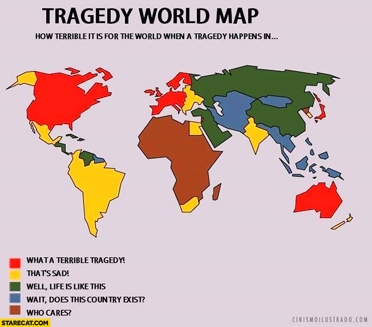 Tragedy World Map: how terrible is for the world when a tragedy happens in: terrible tragedy, that's sad, well life is like this, wait does this country exist? who cares? infographic