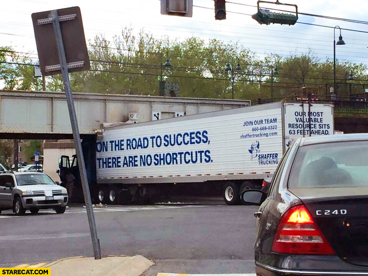 Truck fail hit the bridge on the road to success there are no shortcuts