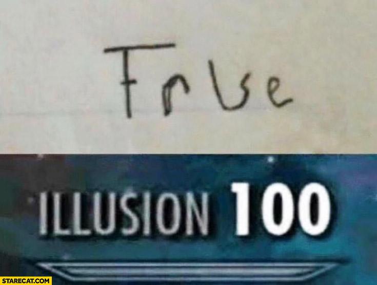 True written like it's false illusion 100